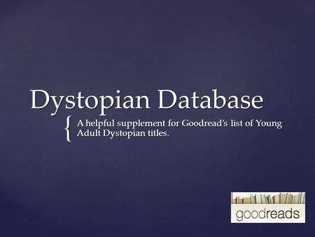 { Dystopian Database A helpful supplement for Goodread's list of Young Adult Dystopian titles.