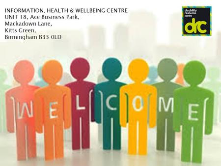 INFORMATION, HEALTH & WELLBEING CENTRE UNIT 18, Ace Business Park, Mackadown Lane, Kitts Green, Birmingham B33 0LD.
