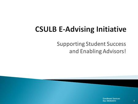 Supporting Student Success and Enabling Advisors! Enrollment Services: Rev 09/26/2013 1.