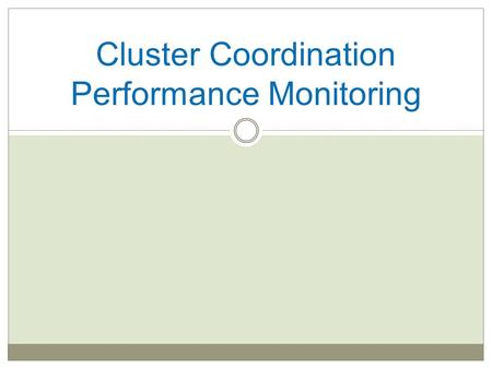 Cluster Coordination Performance Monitoring. What is the CCPM? A self-assessment of cluster performance against the 6 core cluster functions and Accountability.