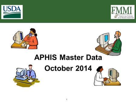 Transforming Financials at the People's Department 1 APHIS Master Data October 2014.