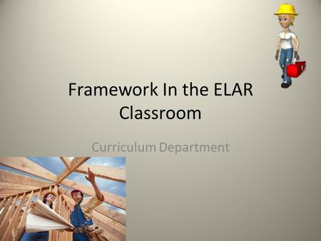 Framework In the ELAR Classroom Curriculum Department.