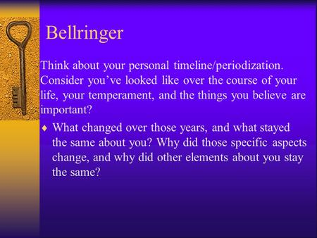 Bellringer Think about your personal timeline/periodization. Consider you've looked like over the course of your life, your temperament, and the things.