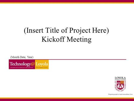 (Insert Title of Project Here) Kickoff Meeting (Month Date, Year)
