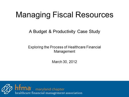 Managing Fiscal Resources A Budget & Productivity Case Study