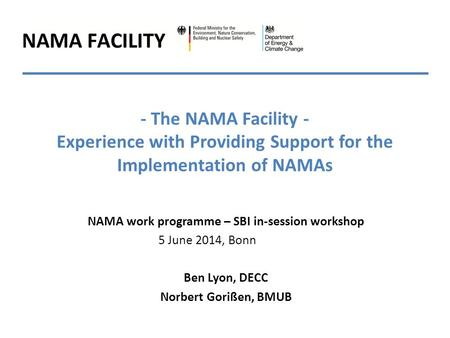 - The NAMA Facility - Experience with Providing Support for the Implementation of NAMAs NAMA work programme – SBI in-session workshop 5 June 2014, Bonn.