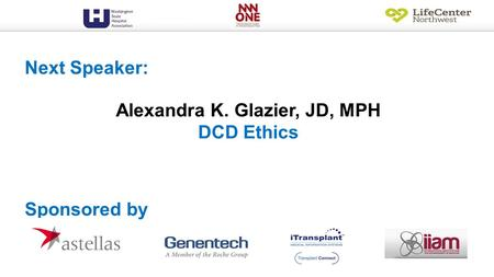 Alexandra K. Glazier, JD, MPH DCD Ethics Next Speaker: Sponsored by.
