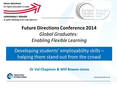 Dr Val Chapman & Will Bowen-Jones Developing students' employability skills – helping them stand out from the crowd Future Directions Conference 2014 Global.