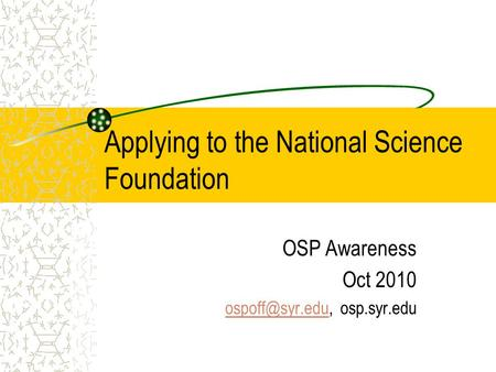 Applying to the National Science Foundation OSP Awareness Oct 2010 osp.syr.edu.