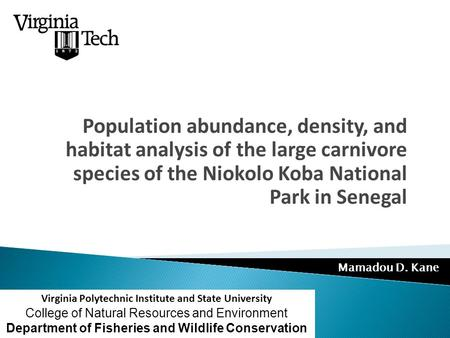 Mamadou D. Kane Population abundance, density, and habitat analysis of the large carnivore species of the Niokolo Koba National Park in Senegal Virginia.