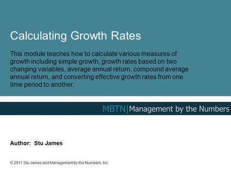 Calculating Growth Rates This module teaches how to calculate various measures of growth including simple growth, growth rates based on two changing variables,