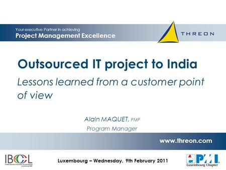 Your executive Partner in achieving Project Management Excellence www.threon.com IBCL-PMI - Project Management & Outsourcing Seminar use only Outsourced.