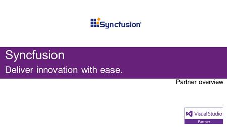 Syncfusion Deliver innovation with ease.. Visual Studio Industry Partner Syncfusion NEXT STEPS Contact us at: Founded by industry.