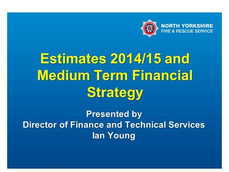 Estimates 2014/15 and Medium Term Financial Strategy Presented by Director of Finance and Technical Services Ian Young.