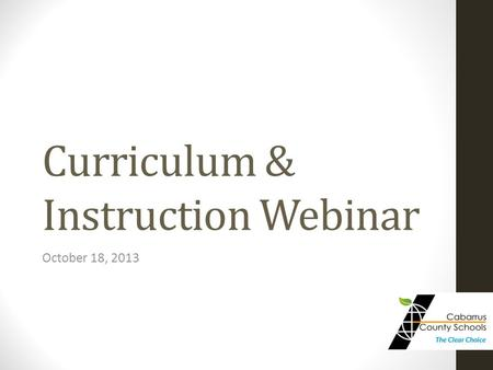 Curriculum & Instruction Webinar October 18, 2013.