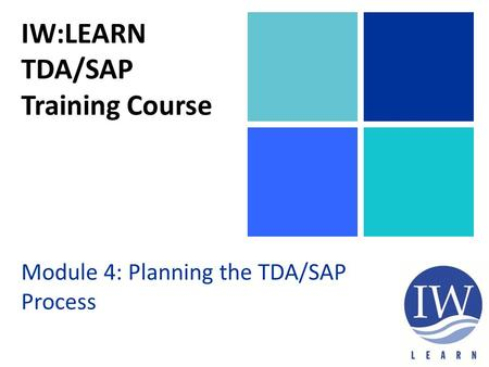 IW:LEARN TDA/SAP Training Course Module 4: Planning the TDA/SAP Process.