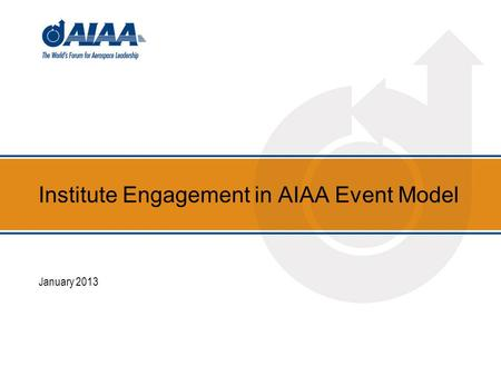Institute Engagement in AIAA Event Model January 2013.