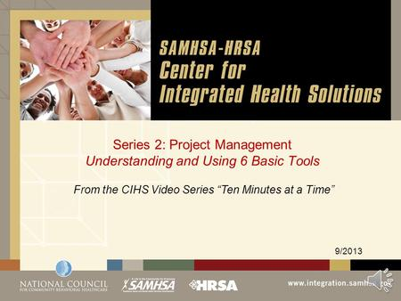 "Series 2: Project Management Understanding and Using 6 Basic Tools 9/2013 From the CIHS Video Series ""Ten Minutes at a Time"""