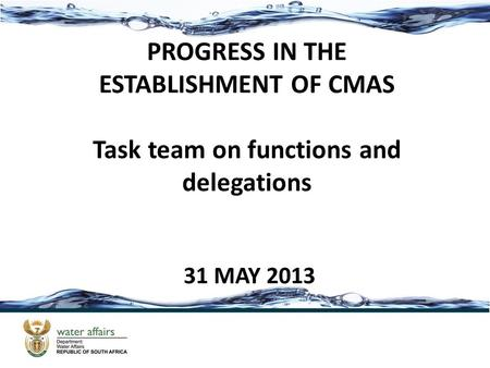 PROGRESS IN THE ESTABLISHMENT OF CMAS Task team on functions and delegations 31 MAY 2013.