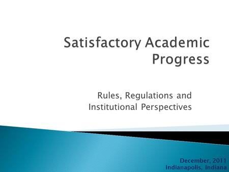 Rules, Regulations and Institutional Perspectives December, 2011 Indianapolis, Indiana.