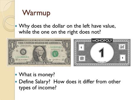 Warmup Why does the dollar on the left have value, while the one on the right does not? What is money? Define Salary? How does it differ from other types.