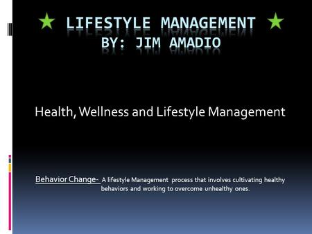 Health, Wellness and Lifestyle Management Behavior Change- A lifestyle Management process that involves cultivating healthy behaviors and working to overcome.