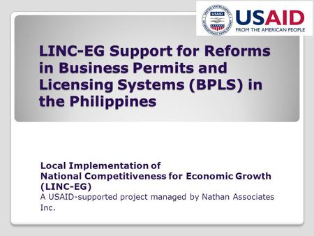 LINC-EG Support for Reforms in Business Permits and Licensing Systems (BPLS) in the Philippines Local Implementation of National Competitiveness for Economic.