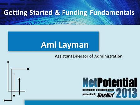 Ami Layman Assistant Director of Administration Getting Started & Funding Fundamentals.
