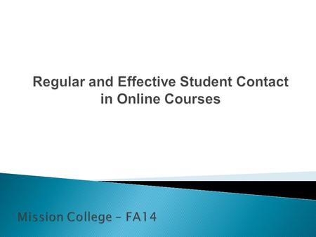 ► Why regular and effective student contact matters. ► Definition of regular and effective student contact. ► How to achieve regular and effective student.