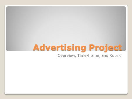 Advertising Project Overview, Time-frame, and Rubric.