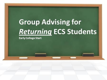 Group Advising for Returning ECS Students Early College Start.
