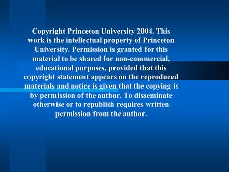 Copyright Princeton University 2004. This work is the intellectual property of Princeton University. Permission is granted for this material to be shared.