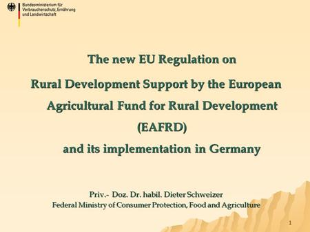1 The new EU Regulation on Rural Development Support by the European Agricultural Fund for Rural Development (EAFRD) and its implementation in Germany.