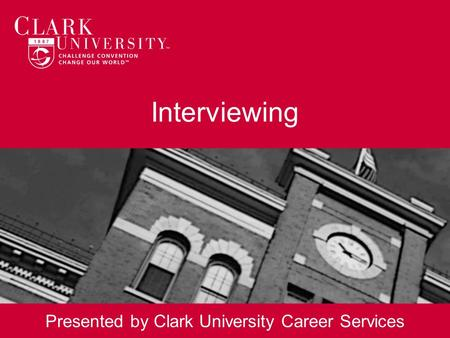 Interviewing Presented by Clark University Career Services.