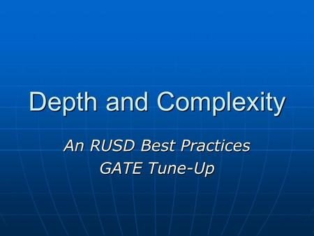 Depth and Complexity An RUSD Best Practices GATE Tune-Up.