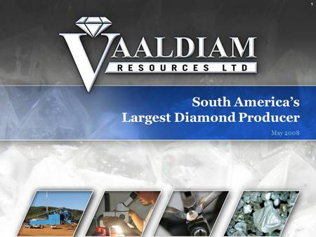 1 South America's Largest Diamond Producer May 2008.