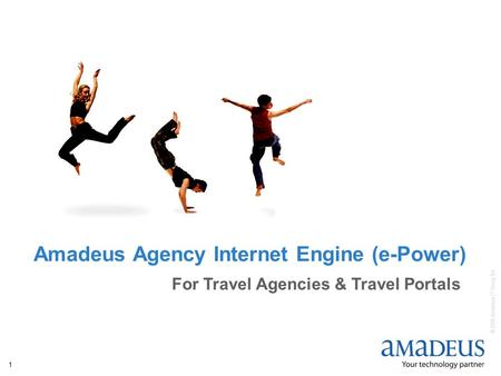 © 2006 Amadeus IT Group SA 1 Amadeus Agency Internet Engine (e-Power) For Travel Agencies & Travel Portals.