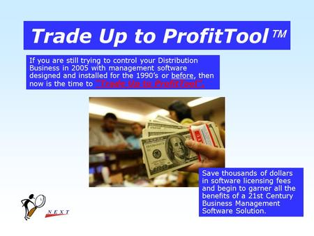 Trade Up to ProfitTool If you are still trying to control your Distribution Business in 2005 with management software designed and installed for the 1990's.