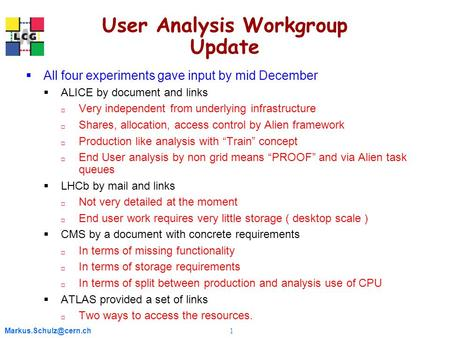 1 User Analysis Workgroup Update  All four experiments gave input by mid December  ALICE by document and links  Very independent.