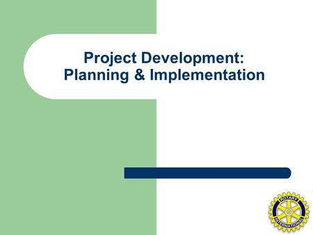 "Project Development: Planning & Implementation. What is a Project? ""An enterprise undertaken to achieve planned results within a time frame and at some."