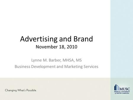 Advertising and Brand November 18, 2010 Lynne M. Barber, MHSA, MS Business Development and Marketing Services.