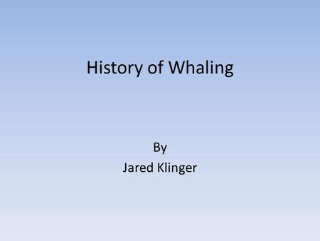 History of Whaling By Jared Klinger. Early History The practice of hunting whales began in prehistoric times. Whale's, dolphin's, and porpoises were hunted.