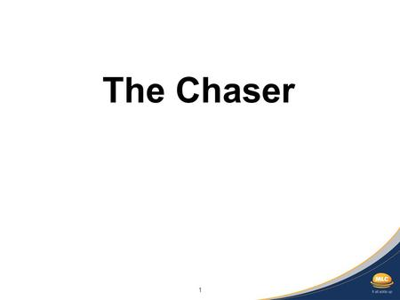 1 The Chaser. 2 General advice warning and disclaimer Any opinions expressed in this presentation constitute our judgement at the time of issue and are.