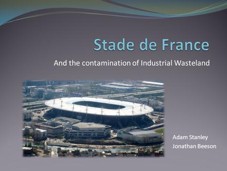 And the contamination of Industrial Wasteland Adam Stanley Jonathan Beeson.