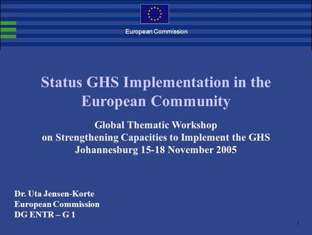 1. European Commission Status GHS Implementation in the European Community Global Thematic Workshop on Strengthening Capacities to Implement the GHS Johannesburg.
