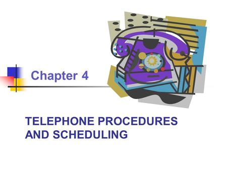 TELEPHONE PROCEDURES AND SCHEDULING
