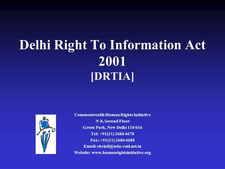 Delhi Right To Information Act 2001 [DRTIA] Commonwealth Human Rights Initiative N-8, Second Floor Green Park, New Delhi 110 016 Tel: +91(11) 2686 4678.
