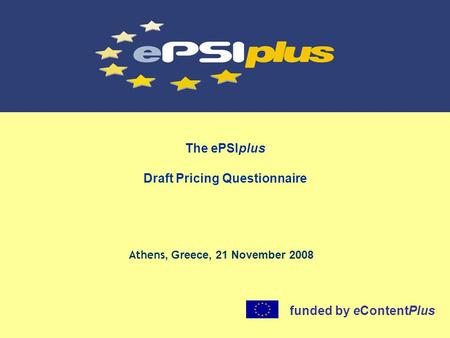 The ePSIplus Draft Pricing Questionnaire Athens, Greece, 21 November 2008 funded by eContentPlus.