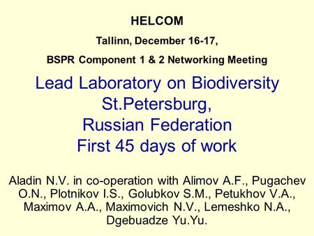 Lead Laboratory on Biodiversity St.Petersburg, Russian Federation First 45 days of work Aladin N.V. in co-operation with Alimov A.F., Pugachev O.N., Plotnikov.