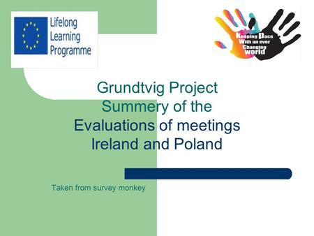 Taken from survey monkey Grundtvig Project Summery of the Evaluations of meetings Ireland and Poland.